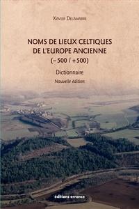Xavier Delamarre - Noms de lieux celtiques de l'Europe ancienne (-500 /+500) - Dictionnaire.