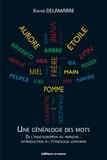 Xavier Delamarre - Une généalogie des mots - De l'indo-européen au français : introduction à l'étymologie lointaine (100 racines et 800 mots français).