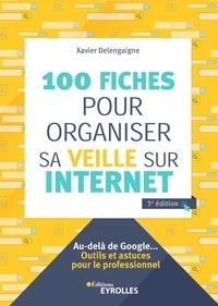 Xavier Delengaigne - 100 fiches pour organiser sa veille sur Internet.