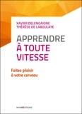 Xavier Delengaigne et Thérèse de Laboulaye - Apprendre à toute vitesse - Faites plaisir à votre cerveau.