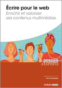 Xavier Delengaigne - Ecrire pour le web - Enrichir et valoriser ses contenus multimédias.