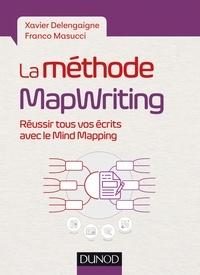 Xavier Delengaigne et Franco Masucci - La méthode MapWriting - Réussir tous vos écrits avec le Mind Mapping.