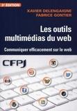 Xavier Delengaigne et Fabrice Gontier - Les outils multimédias du web - Communiquer efficacement sur le web.