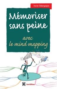 Xavier Delengaigne - Mémoriser sans peine... avec le Mind Mapping - 2e éd. - Toutes les astuces pour muscler et donner de bons appuis à votre mémoire.