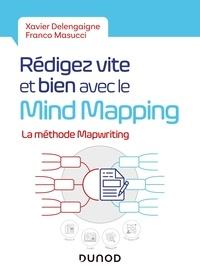 Xavier Delengaigne et Franco Masucci - Rédigez vite et bien avec le Mind Mapping - La méthode MapWriting.