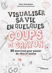 Xavier Delengaigne et Salma Otmani - Visualiser sa vie en quelques coups de crayon - 80 exercices pour passer du rêve à l'action.