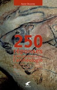 Xavier Delestre - 250 réponses à vos questions sur l'archéologie.