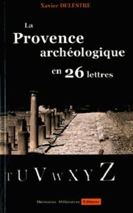 Xavier Delestre - La Provence archéologique en 26 lettres.
