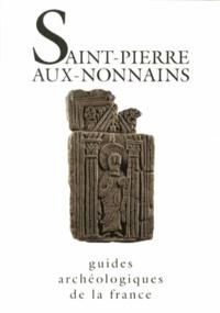 Xavier Delestre - Saint-Pierre-aux-Nonnains (Metz-Moselle) - De l'époque romaine à l'époque gothique.
