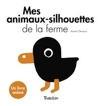 Xavier Deneux - Mes animaux-silhouettes de la ferme.