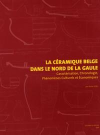 Xavier Deru - La céramique belge dans le nord de la Gaule - Caractérisation, Chronologie, Phénomènes Culturels et Economiques.