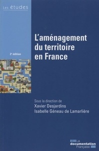 Xavier Desjardins et Isabelle Géneau de Lamarlière - L'aménagement du territoire en France.