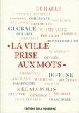 Xavier Desjardins et Francis Beaucire - La ville prise aux mots.