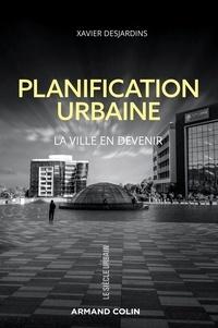 Xavier Desjardins - Planification urbaine - La ville en devenir.
