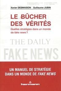 Xavier Desmaison et Guillaume Jubin - Le bûcher des vérités - Quelles stratégies dans un monde de fake news ?.