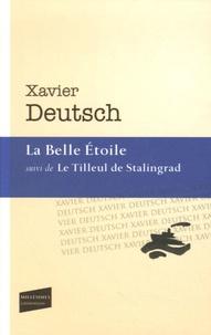 Xavier Deutsch - La Belle Etoile - Suivi de Le Tilleul de Stalingrad.