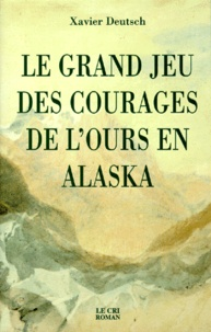 Xavier Deutsch - Le grand jeu des courages de l'ours en Alaska.