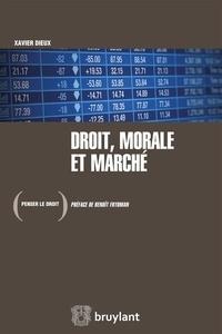 Xavier Dieux - Droit, morale et marché.