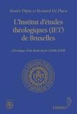 Xavier Dijon et Bernard De Plaen - L'Institut d'études théologiques (IET) de Bruxelles - Chronique d'un demi-siècle (1968-2018).