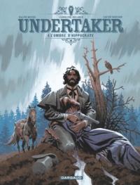 Xavier Dorison et  Ralph Meyer - Undertaker - Tome 4 - L'Ombre d'Hippocrate.