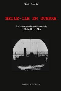 Xavier Dubois - Belle-Ile en guerre - La Première guerre mondiale à Belle-Ile en Mer.