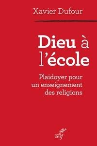 Xavier Dufour - Dieu à l'école - Plaidoyer pour un enseignement des religions.