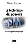 Xavier Dupont - La tectonique des pouvoirs - Essai sur la gouvernance publique.