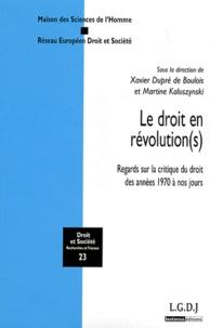 Xavier Dupré de Boulois et Martine Kaluszynski - Le droit en révolution(s) - Regards sur la critique du droit des années 1970 à nos jours.