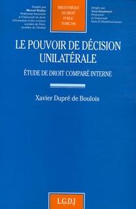 Xavier Dupré de Boulois - Le pouvoir de décision unilatérale - Etude de droit comparé interne.