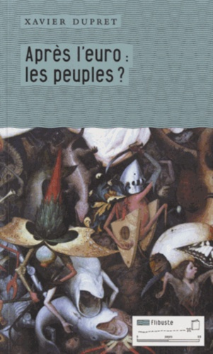 Xavier Dupret - Après l'euro : les peuples ?.