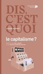 Xavier Dupret - Dis, c'est quoi le capitalisme ?.