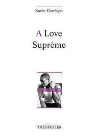 Xavier Durringer - A Love Suprême.
