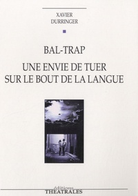 Xavier Durringer - Bal-Trap - Une envie de tuer sur le bout de la langue.