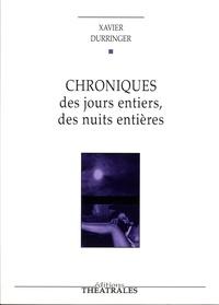 Meilleures ventes de livres en téléchargement gratuit Chroniques des jours entiers, des nuits entières par Xavier Durringer