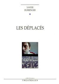 Xavier Durringer - Les déplacés.