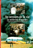 Xavier Emmanuelli et Julien Emmanuelli - Au secours de la vie - La médecine d'urgence.