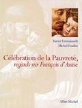 Xavier Emmanuelli et Michel Feuillet - Célébration de la pauvreté - regards sur François d'Assise.
