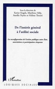 Xavier Engels et Matthieu Hély - De l'intérêt général à l'utilité sociale - La reconfiguration de l'action publique entre Etat, associations et participation citoyenne.