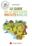 Xavier Eveillé - Le guide de la Bretagne insolite & relax - 100 lieux de vie surprenants.