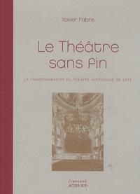 Xavier Fabre - Le théâtre sans fin - La transformation du théâtre historique de Sète.