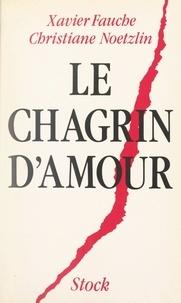 Xavier Fauche et Christiane Noetzlin - Le chagrin d'amour.