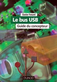 Xavier Fenard - Le bus USB. - Guide du concepteur, avec CD-ROM.