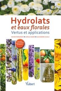 Xavier Fernandez et Xavier Fernandez - Hydrolats et eaux florales : Vertus et applications.