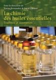 Xavier Fernandez et Farid Chemat - La chimie des huiles essentielles - Tradition et innovation.