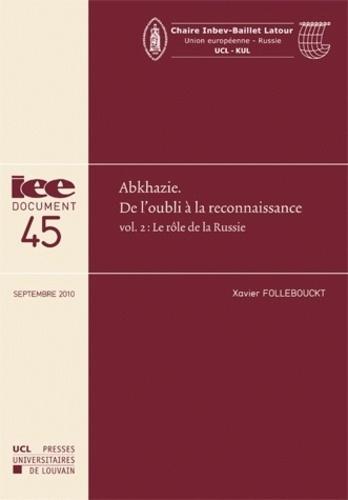 Xavier Follebouckt - Abkhazie : de l'oubli à la reconnaissance - Volume 2, Le rôle de la Russie.