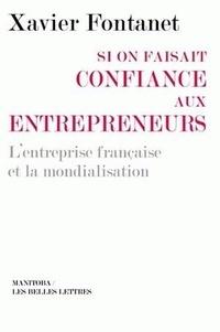 Xavier Fontanet - Si on faisait confiance aux entrepreneurs - Les entreprises françaises et la mondialisation.