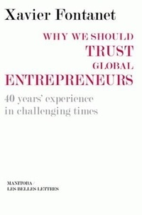 Xavier Fontanet - Why we should trust global entrepreneurs - 40 year's experience inc challenging times.