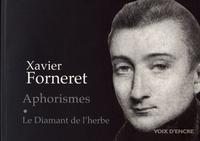 Xavier Forneret - Aphorismes ; Le diamant de l'herbe.