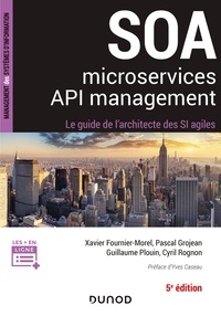 Xavier Fournier-Morel et Pascal Grojean - SOA, Microservices, API management - Le guide de l'architecte d'un SI agile.