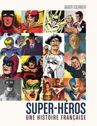 Xavier Fournier - Super-héros, une histoire française.